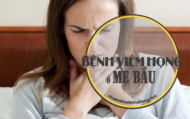 Bệnh viêm họng ở mẹ bầu