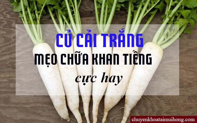 Củ cải trắng chữa bệnh khan tiếng