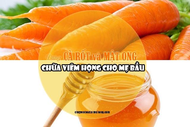 Dùng cà rốt và mật ong chữa viêm họng cho mẹ bầu