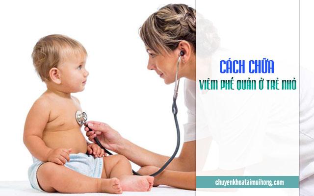 Cách chữa viêm phế quản ở trẻ nhỏ