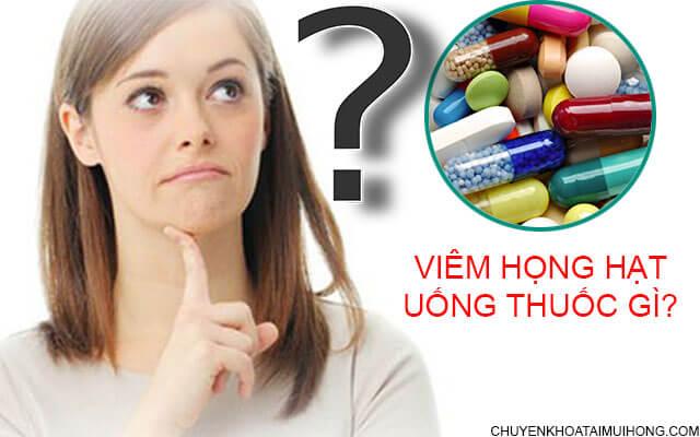 Viêm họng hạt uống thuốc gì nhanh khỏi?
