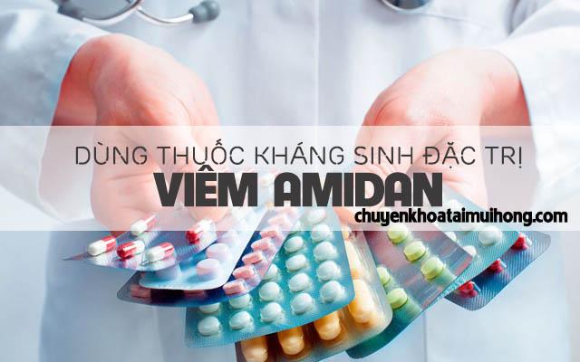 Dùng thuốc kháng sinh đặc trị viêm amidan