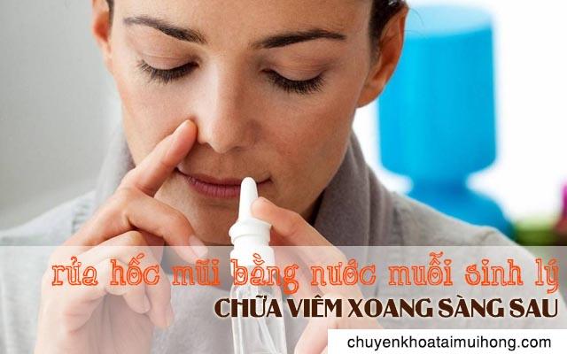 Rửa hốc mũi bằng nước muối sinh lý điều trị viêm xoang sàng sau