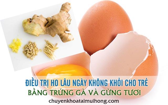 Dùng gừng và trứng gà điều trị ho lâu ngày cho trẻ