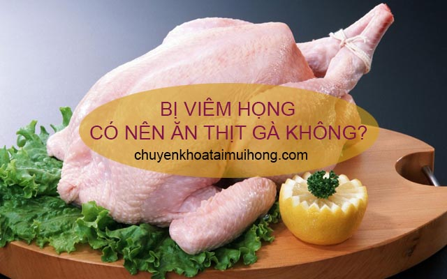 Bị viêm họng có nên ăn thịt gà không?