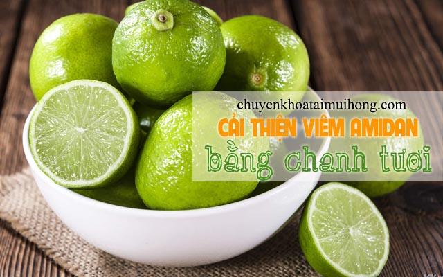 Chanh tươi để cải thiện tình trạng bệnh viêm amidan