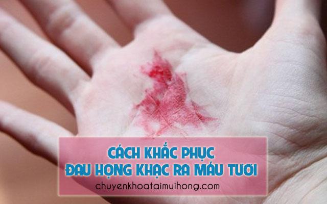 Cách khắc phục tình trạng đau họng khạc ra máu