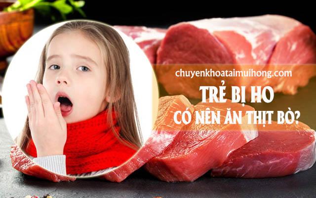Trẻ bị ho có được ăn thịt bò không?