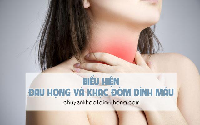 Biểu hiện đau họng và đờm dính máu