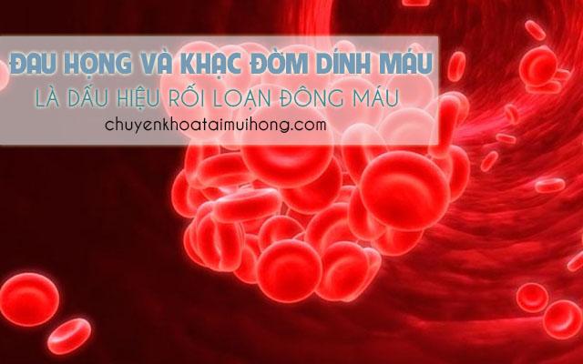 Đau họng và khạc đờm có máu là triệu chứng của bệnh rối loạn đông máu