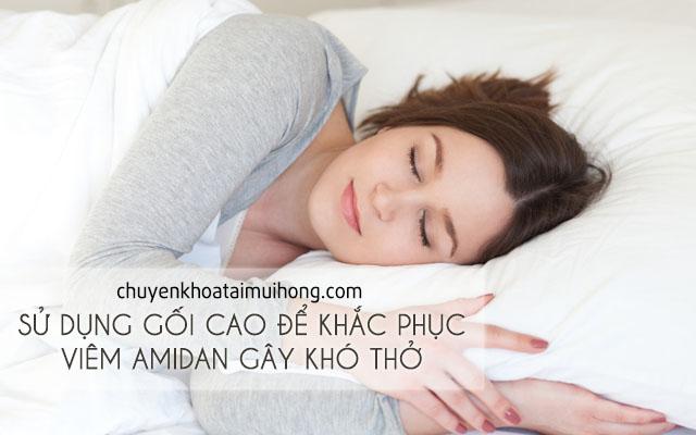 Sử dụng gối cao khi ngủ để khắc phục viêm amidan gây khó thở