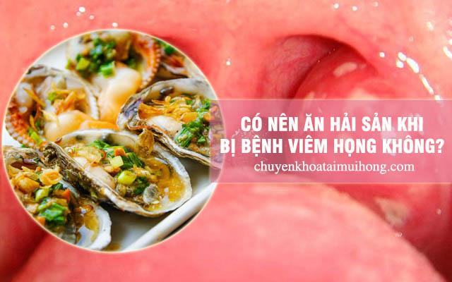 Bị viêm họng có nên ăn hải sản không?