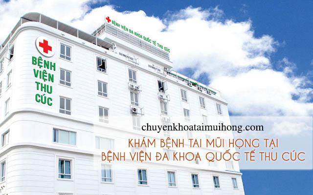 Bệnh viện Đa khoa Quốc tế Thu Cúc chuyên chữa bệnh tai mũi họng