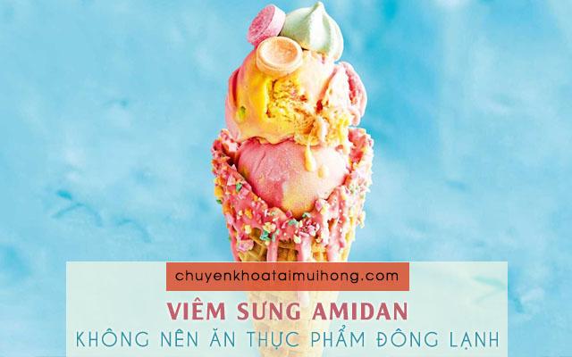 Không sử dụng thức ăn lạnh, đồ uống lạnh có đá khi bị viêm sưng amidan