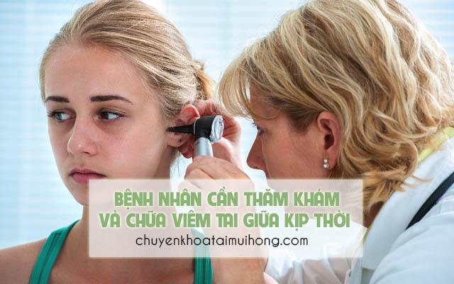 Bệnh nhân cần thăm khám điều trị bệnh viêm tai giữa kịp thời