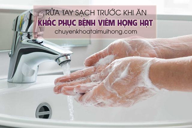 Rửa tay thật sạch trước khi ăn để khắc phục bệnh viêm họng hạt