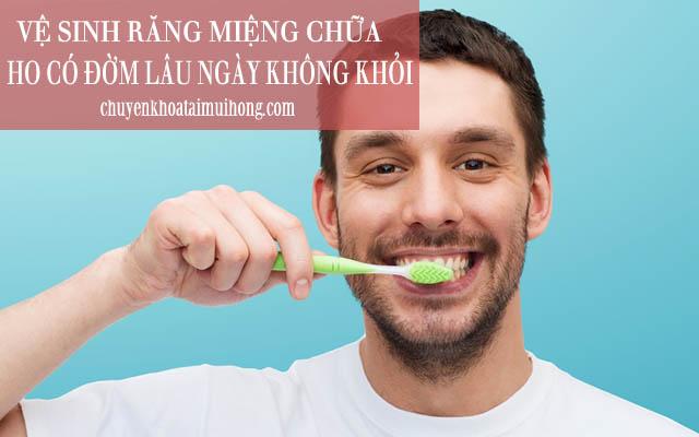 Vệ sinh răng miệng chữa ho có đờm lâu ngày không khỏi