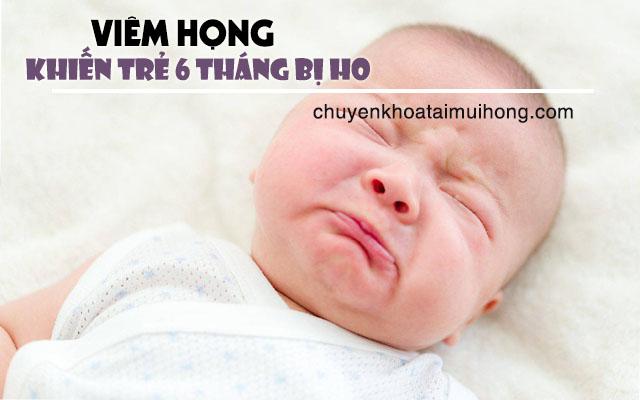 Viêm họng khiến trẻ 6 tháng bị ho