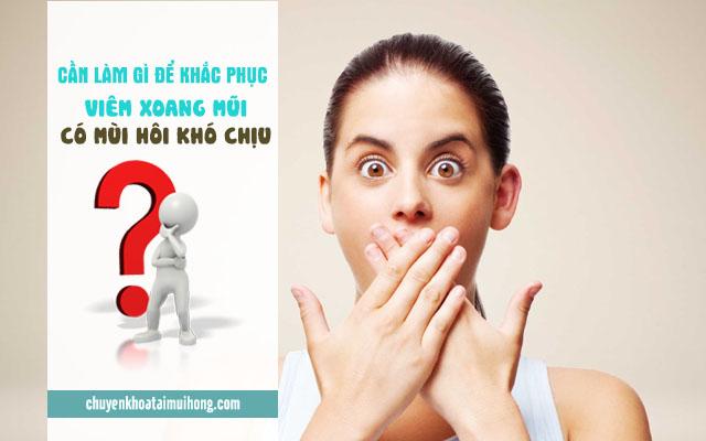 Cần làm gì để viêm xoang mũi có mùi hôi khó chịu?