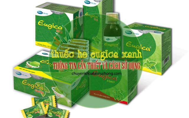Thông tin cần thiết và cách sử dụng thuốc ho Eugica xanh