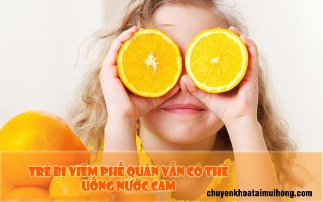 Trẻ bị viêm phế quản có thể uống nước cam