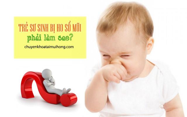 Trẻ sơ sinh bị ho sổ mũi phải làm sao?