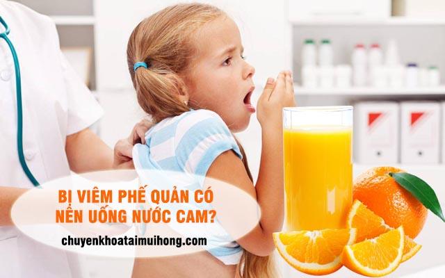 Bị viêm phế quản có nên uống nước cam?