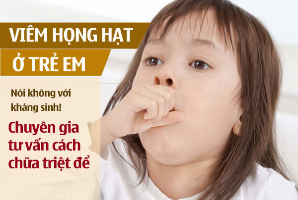 Bệnh viêm họng hạt ở trẻ em có thể chữa hiệu quả nếu cha mẹ áp dụng đúng cách