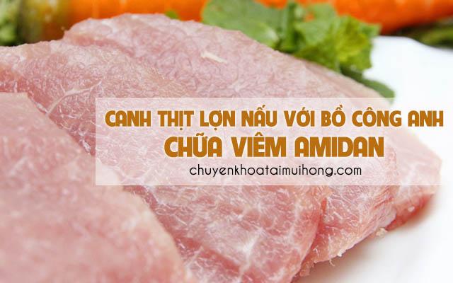 Dùng món canh thịt lợn nấu với bồ công anh chữa viêm amidan