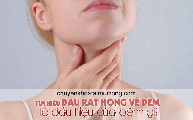 Đau rát họng về đêm là triệu chứng bệnh gì?