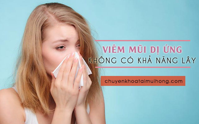 Bệnh viêm mũi dị ứng không có khả năng lây nhiễm