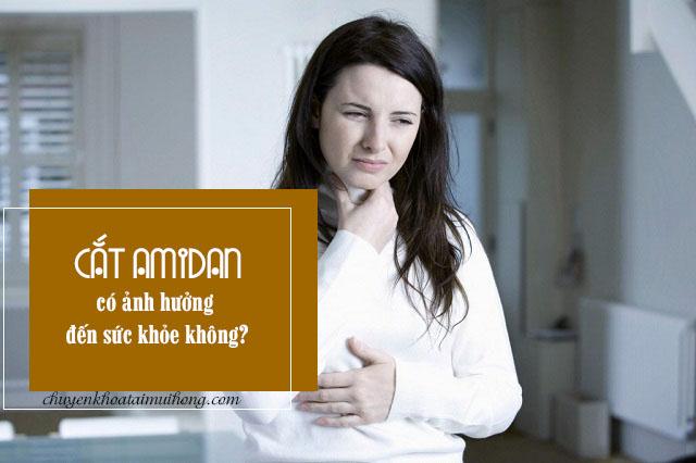 Cắt amidan có ảnh hưởng đến sức khỏe không?