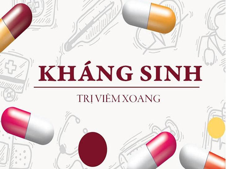 Kháng sinh là một trong những loại thuốc được sử dụng phổ biến trong điều trị viêm xoang
